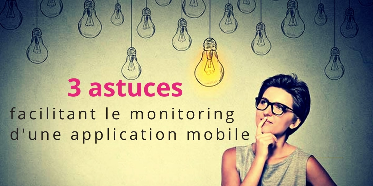astuces monitoring application mobile